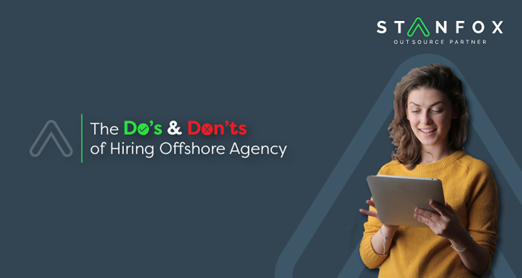 The Do's & Don'ts Of Hiring Offshore Outsourcing Agency